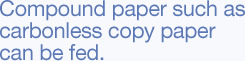 Compound paper such as carbonless copy paper can be fed.