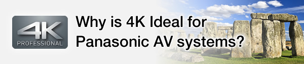 Why is 4K Ideal for Panasonic AV systems?