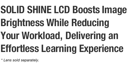 SOLID SHINE LCD Boosts Image Brightness While Reducing Your Workload, Delivering an Effortless Learning Experience