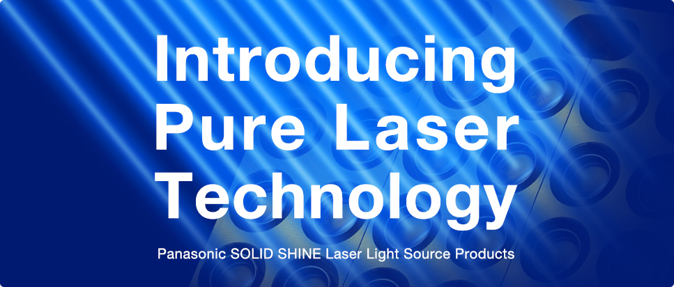 Introducing Pure Laser Panasonic SOLID SHINE Laser Light Source ProductsTechnology