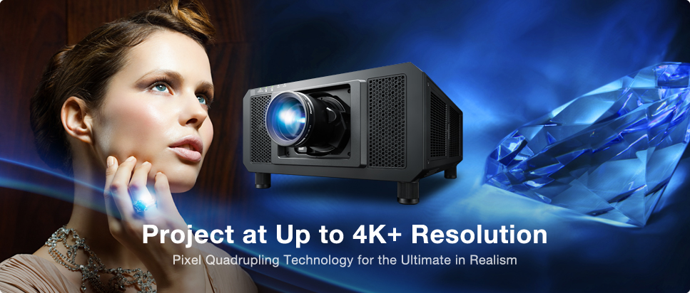 Project at Up to 4K+ Resolution Pixel Quadrupling Technology for the Ultimate in Realism